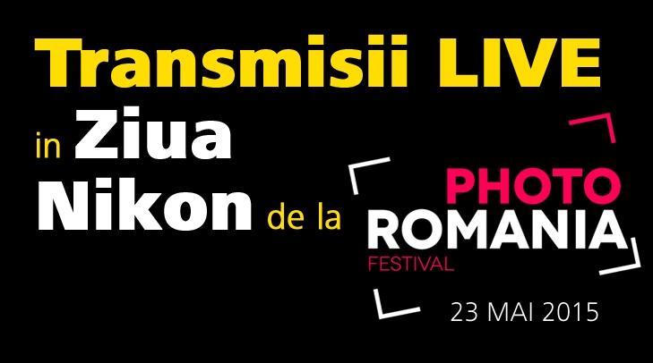 live doua transmisii din cadrul Zilei Nikon de la Photo Romania Festival